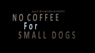 No Coffee For Small Dogs