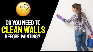 Do You Need To Clean Your Walls Before Painting?