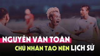 Nguyễn Văn Toàn & màn trình diễn làm nên lịch sử mới cho Bóng đá Việt Nam