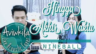Nineball - Hingga Akhir Waktu (Live Acoustic Cover By Aviwkila)