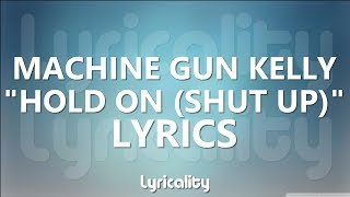 Machine Gun Kelly   Hold On (Shut Up) (ft. Young Jeezy) Lyrics | @lyricalitymusic