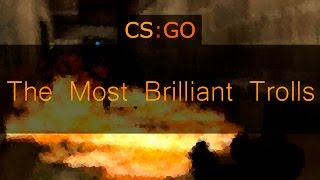 The Most Brilliant Trollers On CS:GO