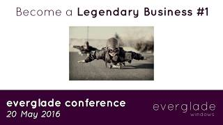 Everglade Customer Conference 2016 - become a Legendary Business