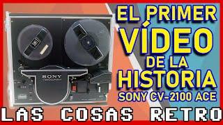 EL PRIMER VÍDEO DE LA HISTORIA 📼 SONY CV-2100 ACE
