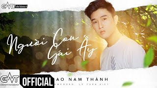 Người Con Gái Ấy (SL) - Cao Nam Thành (Official) | #NCGA