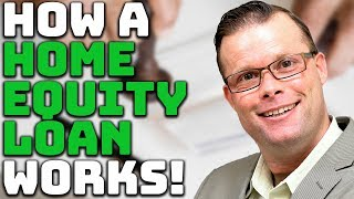 How a Home Equity Loan Works!