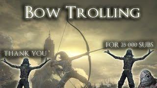 Bow Trolling   Dark Souls 3(25K SPECIAL)