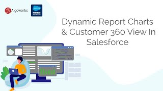 Dynamic Report Charts & Customer 360 View in Salesforce - Learn Salesforce Series By Algoworks