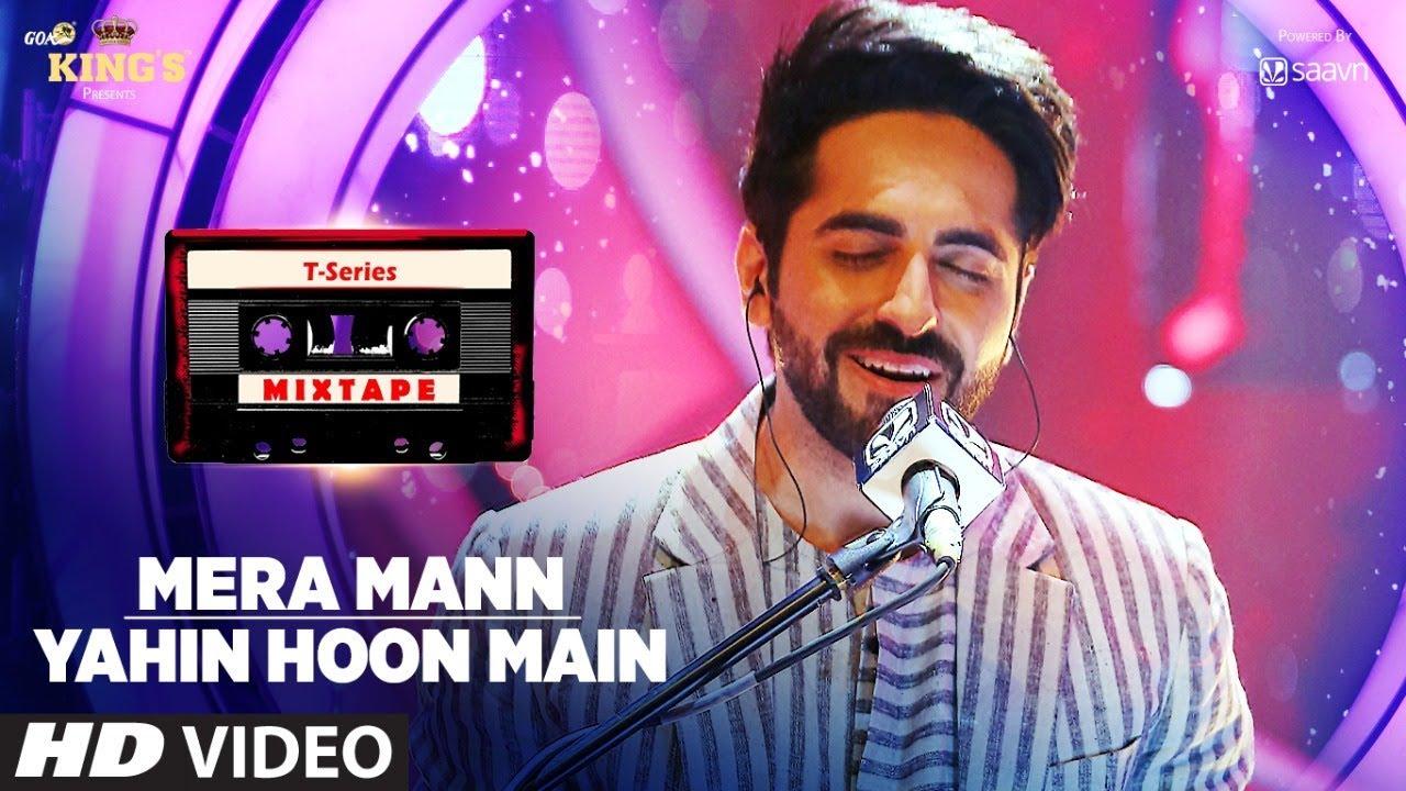 Mera Mann/Yahin Hoon Main Song   T-Series Mixtape   Ayushmann Khurrana   Bhushan Kumar  downoad full Hd Video