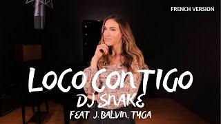 LOCO CONTIGO ( FRENCH VERSION ) DJ SNAKE FEAT J. BALVIN, TYGA ( SARAH COVER )