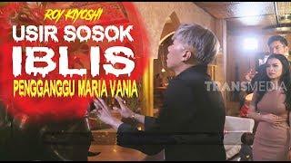 Roy Kiyoshi Usir SOSOK IBLIS Pengganggu Maria Vania | YANG TAK TERUNGKAP (16/02/20) Part 1