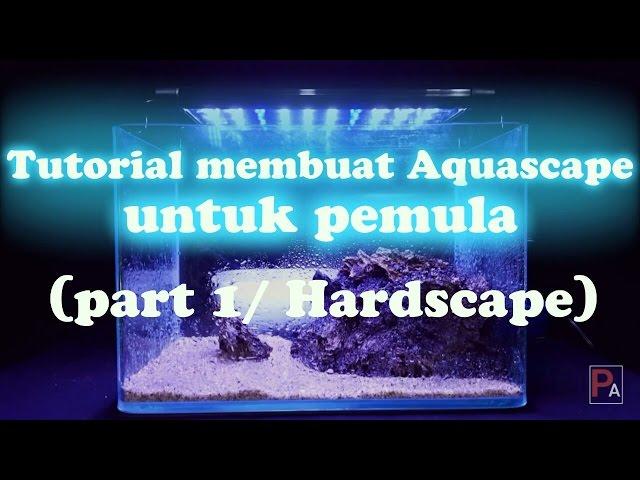 Tutorial membuat aquascape untuk pemula (part 1/Hardsacape)