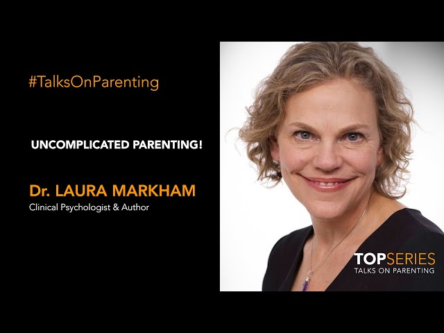 How to uncomplicate parenting: Dr Laura Markham, clinical psychologist, author and founder of Aha Parenting