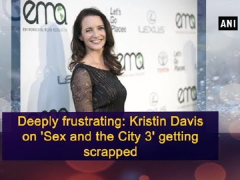 Deeply frustrating: Kristin Davis on 'Sex and the City 3' getting scrapped - ANI News