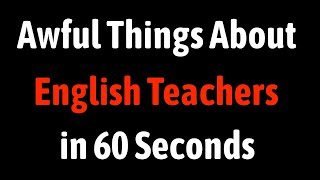 Everything Wrong With English Teachers In 60 Seconds