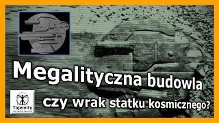 Megalityczna budowla czy wrak statku kosmicznego?