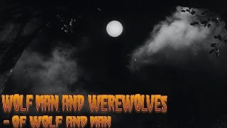 Wolf Man And Werewolves  Of Wolf And Man