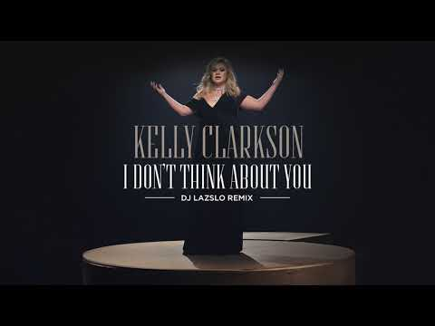 Kelly Clarkson - I Don't Think About You (DJ Lazslo Remix) [Official Audio] Mp3
