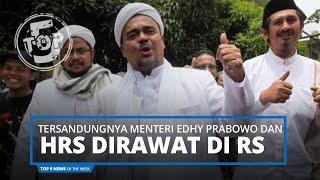 Top 5 News of The Week - Habib Rizieq Shihab Masuk Rumah Sakit hingga Tertangkapnya Edhy Prabowo