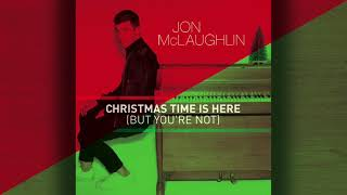 Jon McLaughlin - Christmas Time is Here (But You're Not)