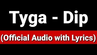 Tyga   Dip (Official Audio With Lyrics)
