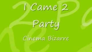 I came to Party - Cinema Bizarre Ft. Space [Lyrics]