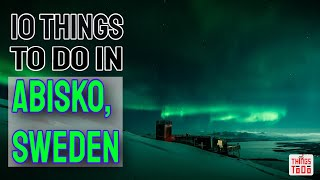 10 Things To Do in Abisko, Sweden during your Vacation