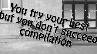 You Try Your Best But You Don't Succeed Compilation | Must Watch!!!