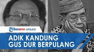 KABAR DUKA Gus Im, Adik Kandung Gus Dur Meninggal Dunia, Sempat Jalani Beberapa Kali Operasi