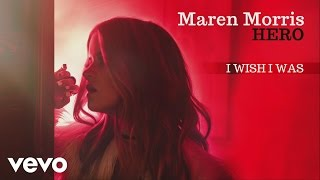 I Wish I Was (Audio) - Maren Morris  (Video)
