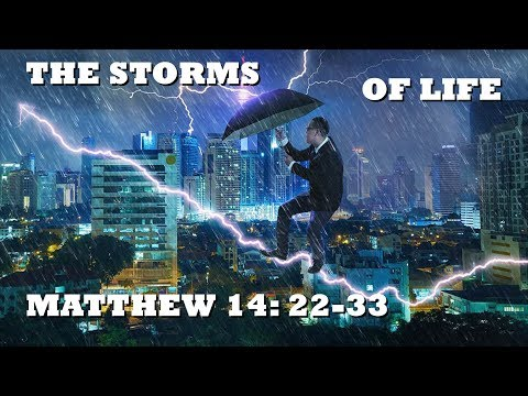 The Storms Of Life Matthew 14: 22-33