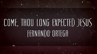 Come, Thou Long Expected Jesus - Fernando Ortega