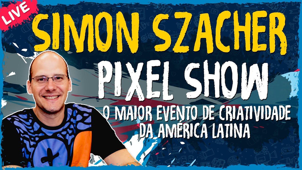Pixel Show – O Maior Evento de Criatividade da América Latina com Simon Szacher – Live Convidado
