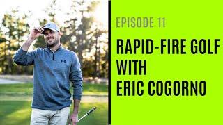 Rapid-Fire Golf With Eric Cogorno - Episode 11