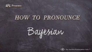 How to Pronounce Bayesian  |  Bayesian Pronunciation