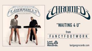 Chromeo - Waiting 4 U
