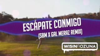 Escápate Conmigo (SBM X Gal Meraz Remix) - Wisin Ft Ozuna.