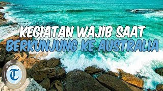 10 Kegiatan yang Wajib Dilakukan Saat Pertama Kali Liburan ke Australia