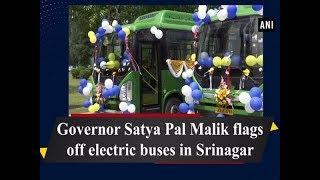 Governor Satya Pal Malik flags off electric buses in Srinagar - Kashmir News Srinagar