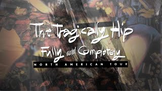 The Tragically Hip - Fully and Completely Tour 2015