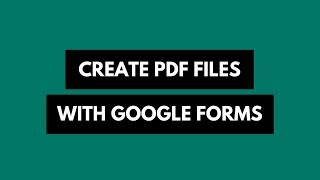 Create PDF Documents from Google Forms Submissions