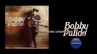 Bobby Pulido - No Es Como Tu - Letra HD Estreno 2016