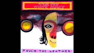 Fat White Family - Touch the Leather (redux)