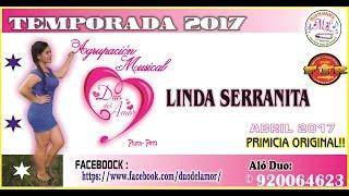LINDA SERRANITA. AGRUPACIÓN MUSICAL DUO DEL AMOR. PRIMICIA ABRIL 2017. HD. 4K.