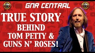 Guns N' Roses Documentary: The True Story Behind Tom Petty & Guns N' Roses! RIP Tom Petty!