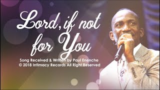 LORD IF NOT FOR YOU   Dr Paul Enenche