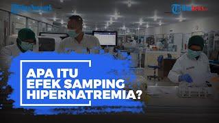 Relawan Uji Klinis Vaksin Nusantara Alami Efek Samping Hipernatremia, Apa Itu?