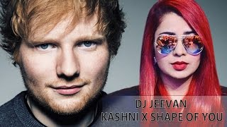 Kashni (Shape Of You Remix) - Ed Sheeran ft Jasmine Sandlas