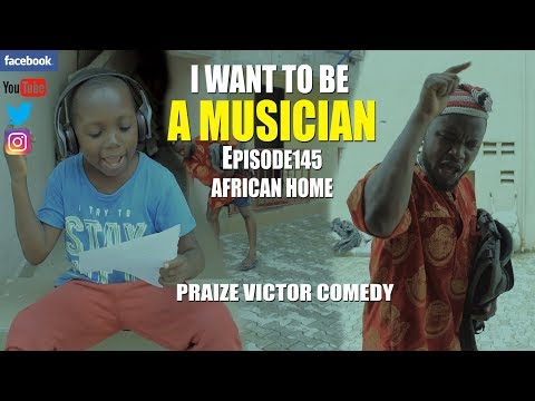 I WANT TO BE A MUSICIAN (episode 145) (PRAIZE VICTOR COMEDY)