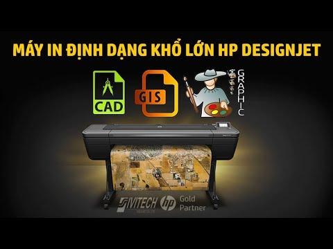 Máy In Định Dạng Khổ Lớn HP Designjet Sự Lựa Chọn Tuyệt Vời Để In Bản Vẽ CAD, GIS và POSTER.